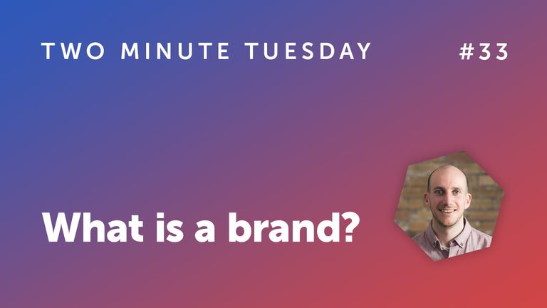 Two Minute Tuesday #33 - What is a brand?