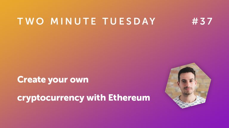 Two Minute Tuesday #37 - Create your own cryptocurrency with Ethereum