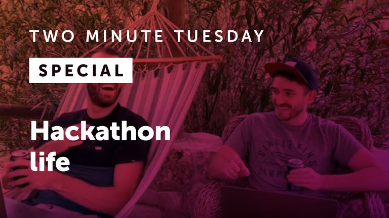Two Minute Tuesday SPECIAL! - Hackathon life
