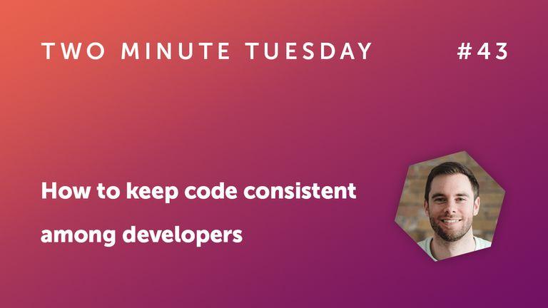 Two Minute Tuesday #43 - How to keep code consistent among developers