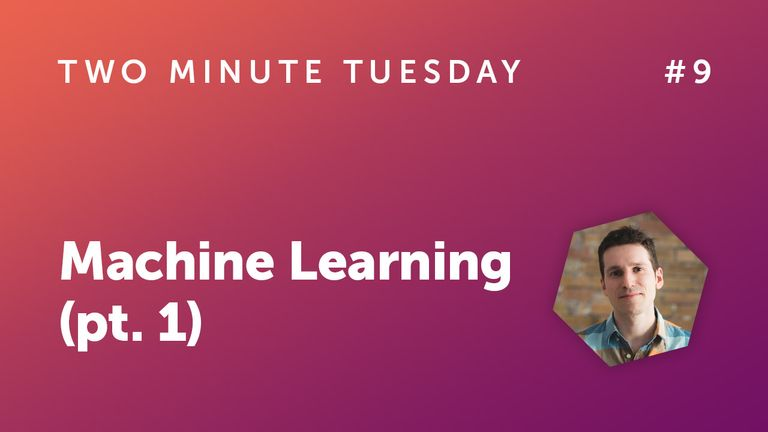 Two Minute Tuesday #9 - Machine Learning (pt. 1)